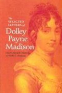 The Selected Letters of Dolley Payne Madison als Buch