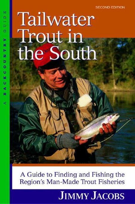 Tailwater Trout in the South: A Guide to Finding and Fishing the Region's Man-Made Trout Fisheries als Taschenbuch
