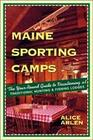 Maine Sporting Camps: The Year-Round Guide to Vacationing at Traditional Hunting and Fishing Camps