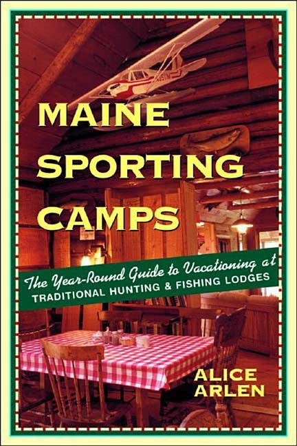 Maine Sporting Camps: The Year-Round Guide to Vacationing at Traditional Hunting and Fishing Camps als Taschenbuch