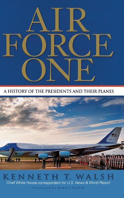 Air Force One: A History of the Presidents and Their Planes als Buch