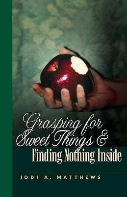 Grasping for Sweet Things & Finding Nothing Inside als Buch