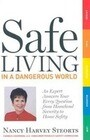 Safe Living in a Dangerous World: An Expert Answers Your Every Question from Homeland Security to Home Safety
