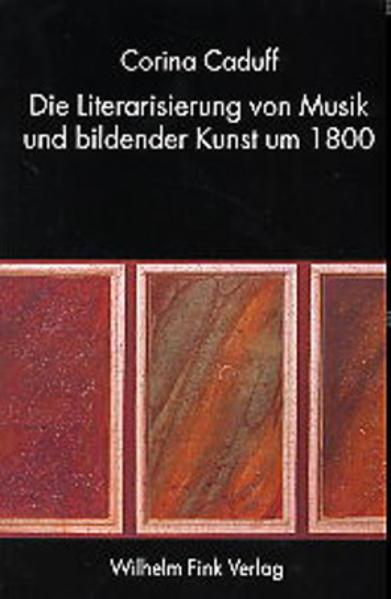 Die Literarisierung von Musik und bildender Kunst um 1800 als Buch