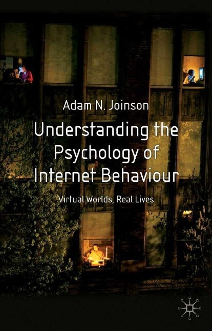 Understanding the Psychology of Internet Behaviour: Virtual Worlds, Real Lives als Buch