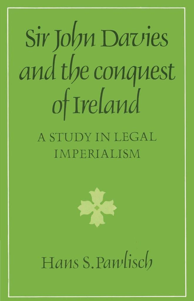 Sir John Davies and the Conquest of Ireland: A Study in Legal Imperialism als Buch