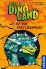 Chapman, L: Abenteuer Dinoland 3 Wo ist der Ankylosaurus?