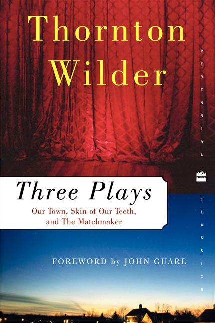 Three Plays: Our Town, the Skin of Our Teeth, and the Matchmaker als Buch
