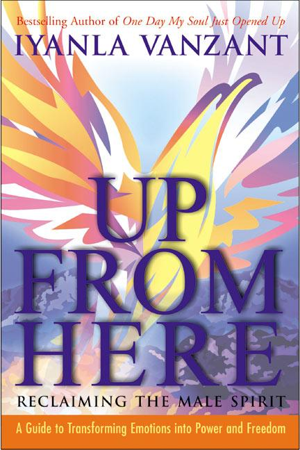 Up from Here: Reclaiming the Male Spirit: A Guide to Transforming Emotions Into Power and Freedom als Taschenbuch