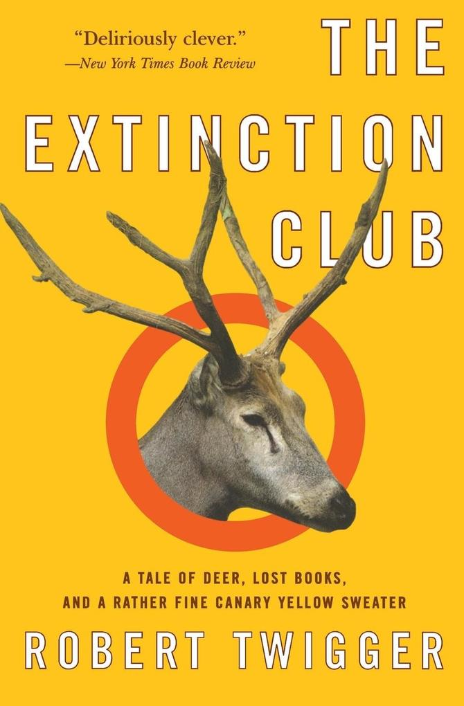 The Extinction Club: A Tale of Deer, Lost Books, and a Rather Fine Canary Yellow Sweater als Taschenbuch