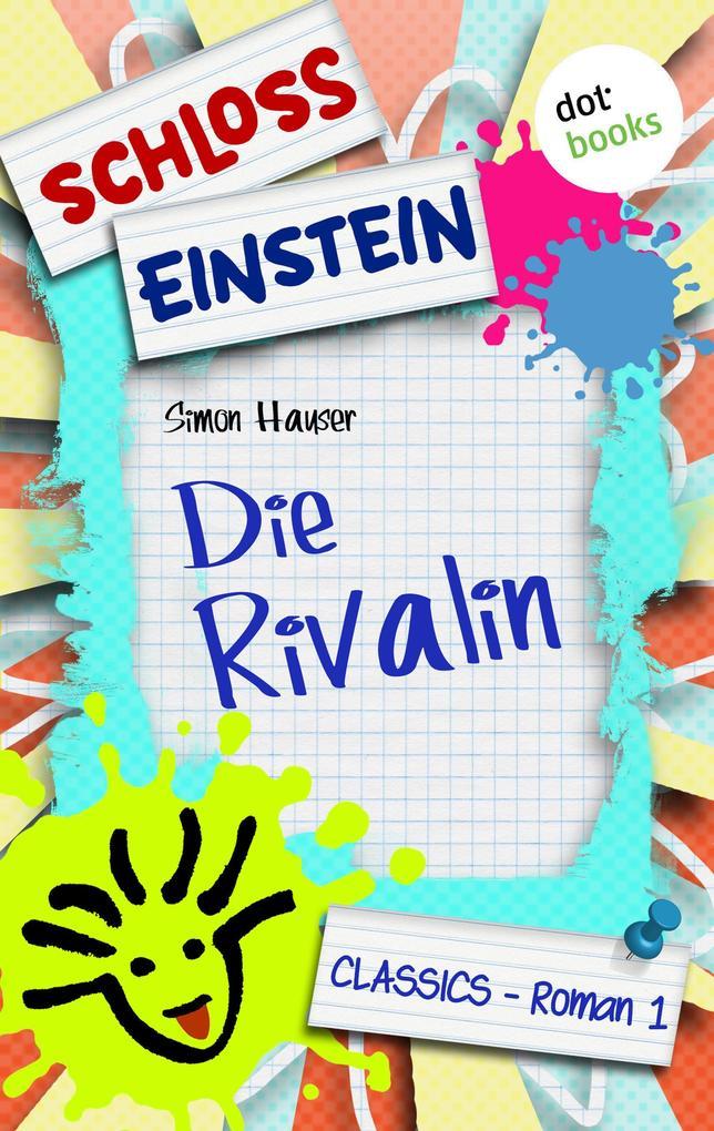 Schloss Einstein - Band 1: Die Rivalin als eBook von Schloss Einstein Classics