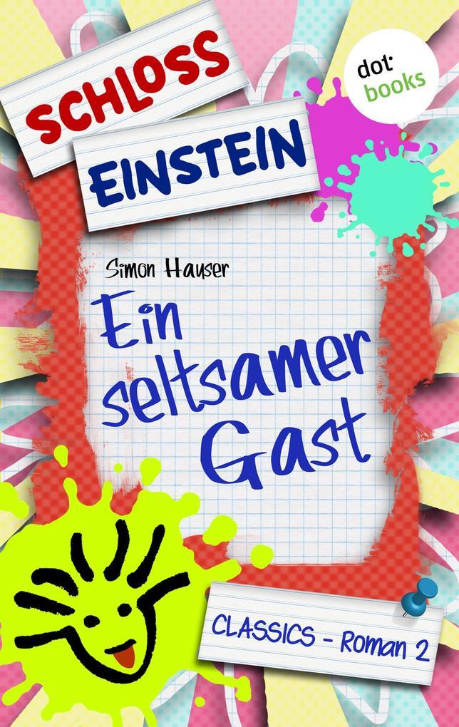 Schloss Einstein - Band 2: Ein seltsamer Gast als eBook von Schloss Einstein Classics