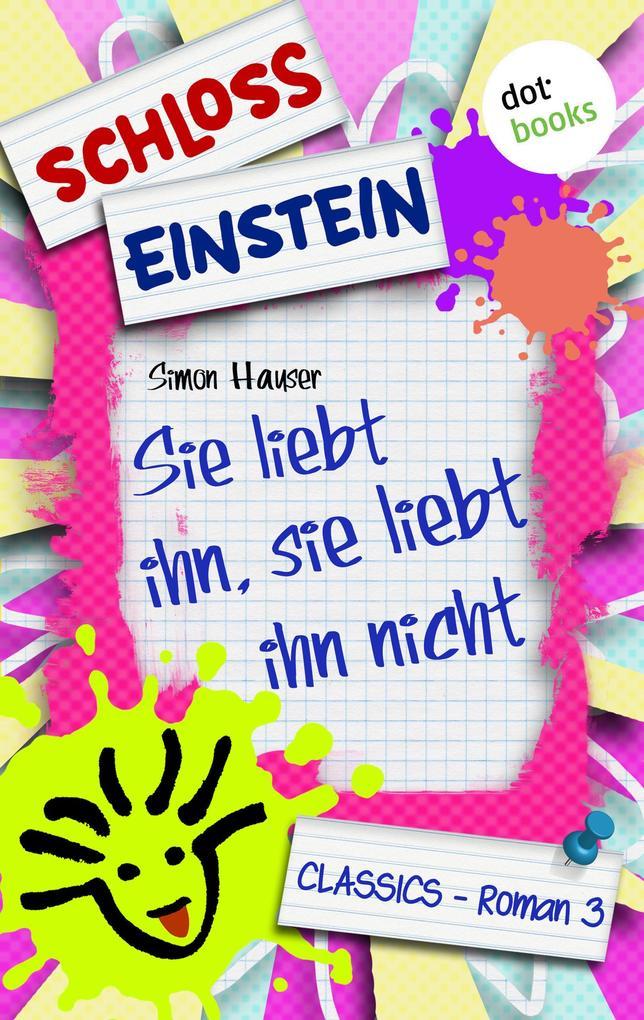 Schloss Einstein - Band 3: Sie liebt ihn, sie liebt ihn nicht als eBook von Schloss Einstein Classics