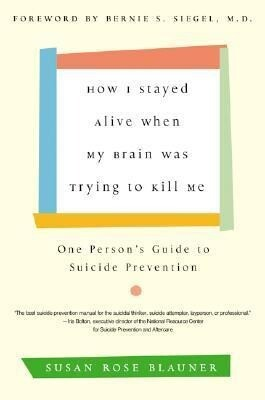 How I Stayed Alive When My Brain Was Trying to Kill Me: One Person's Guide to Suicide Prevention als Taschenbuch