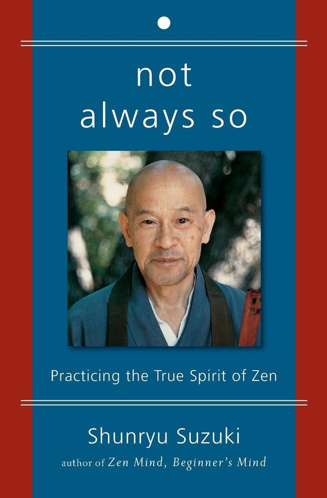 Not Always So: Practicing the True Spirit of Zen als Buch