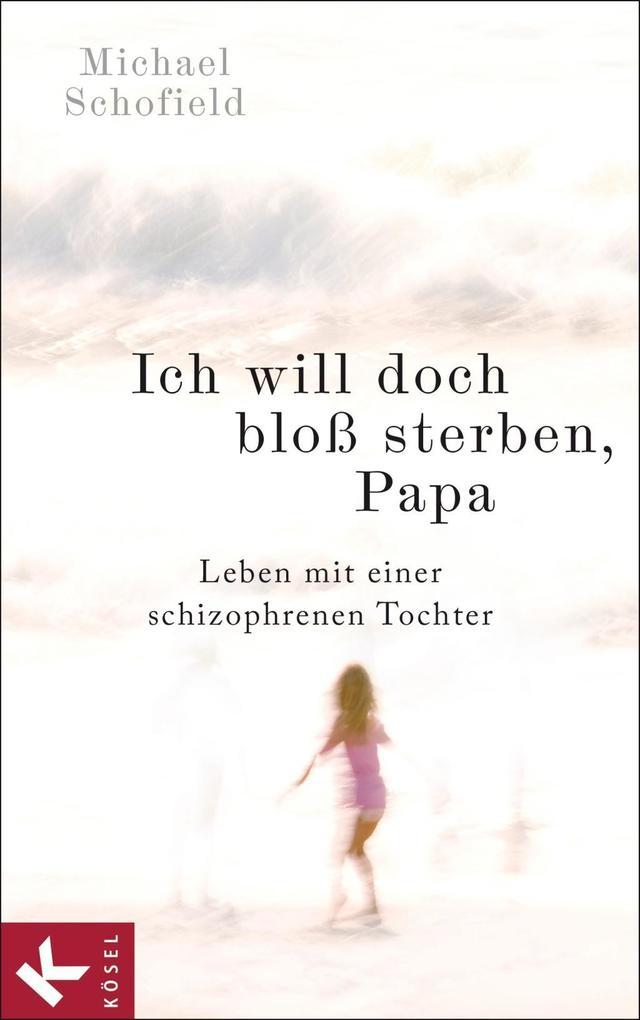 Ich will doch bloß sterben, Papa als Buch von Michael Schofield