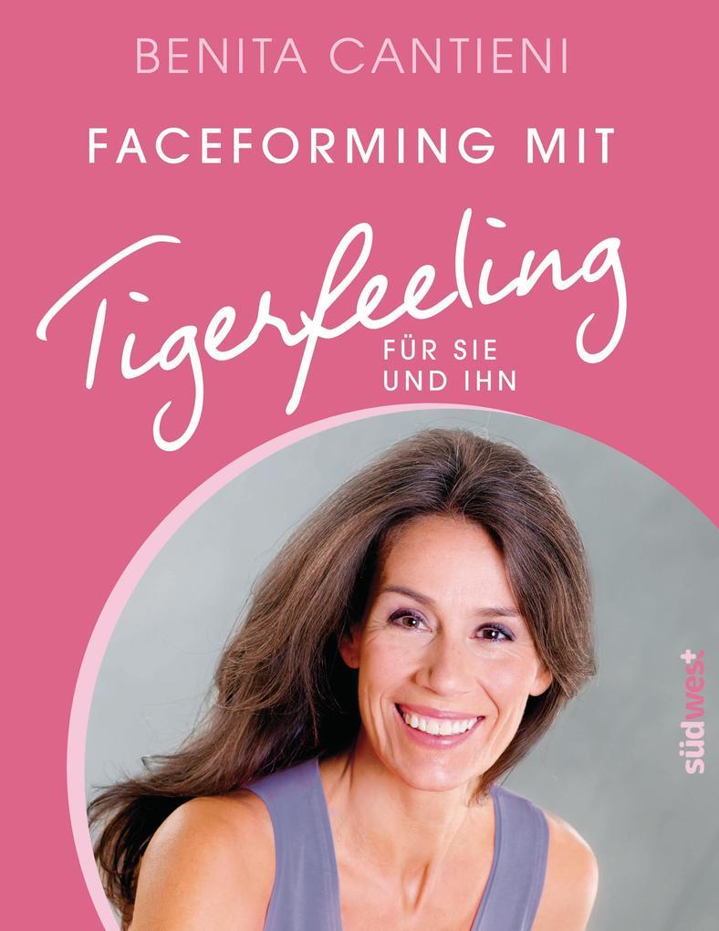 Faceforming mit Tigerfeeling für sie und ihn als Buch von Benita Cantieni