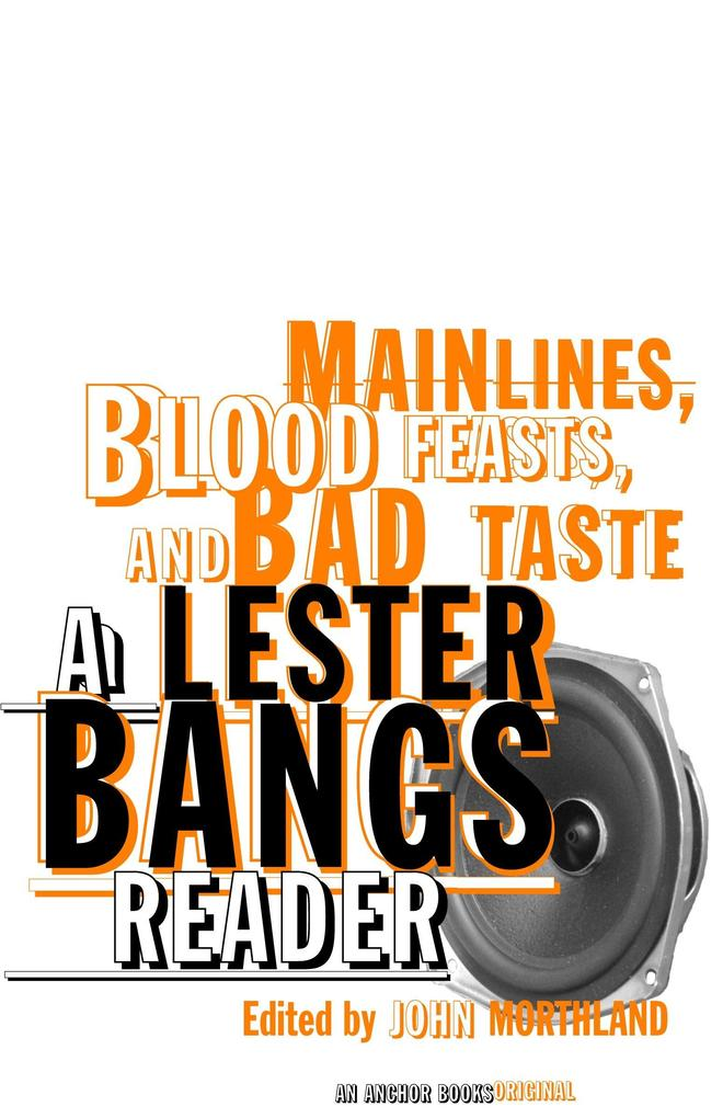 Main Lines, Blood Feasts, and Bad Taste: A Lester Bangs Reader als Taschenbuch