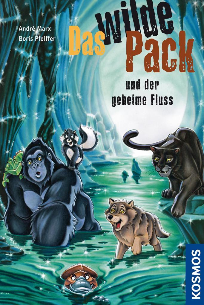 Das Wilde Pack, 3, und der geheime Fluss als eBook von Boris Pfeiffer, André Marx