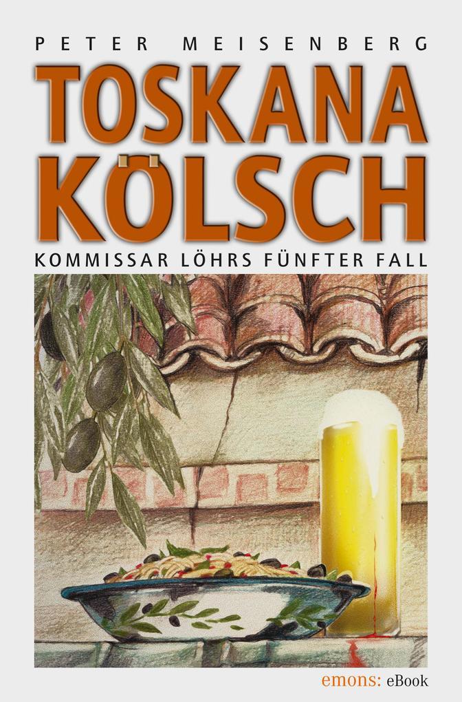 Toskana Kölsch als eBook von Peter Meisenberg
