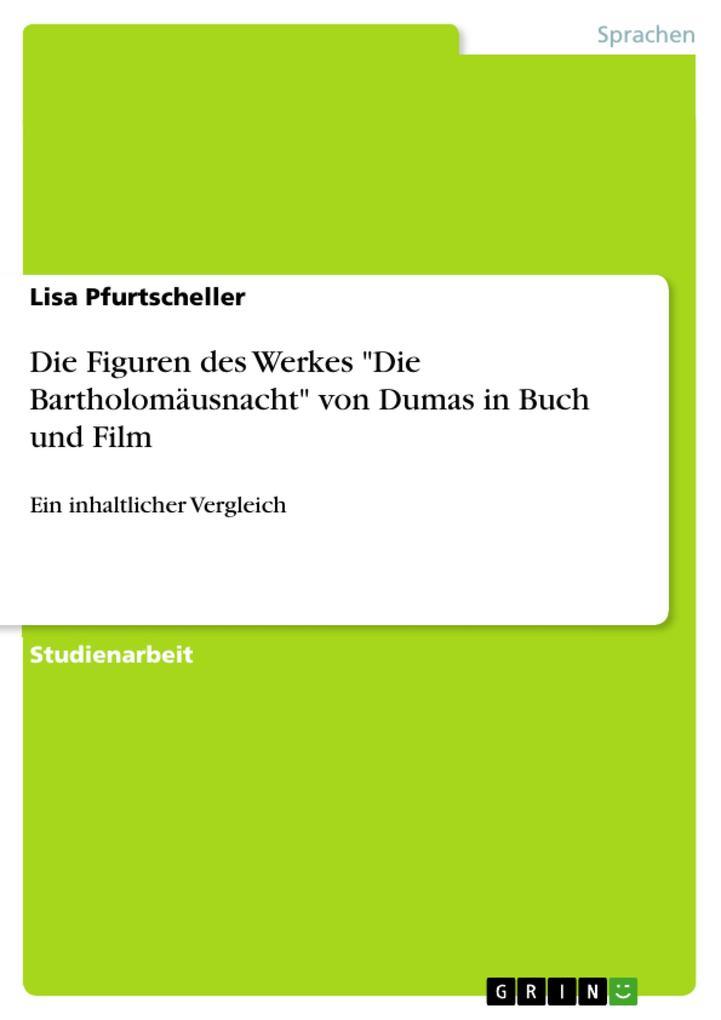Die Figuren des Werkes Die Bartholomäusnacht von Dumas in Buch und Film als eBook von Lisa Pfurtscheller - GRIN Verlag