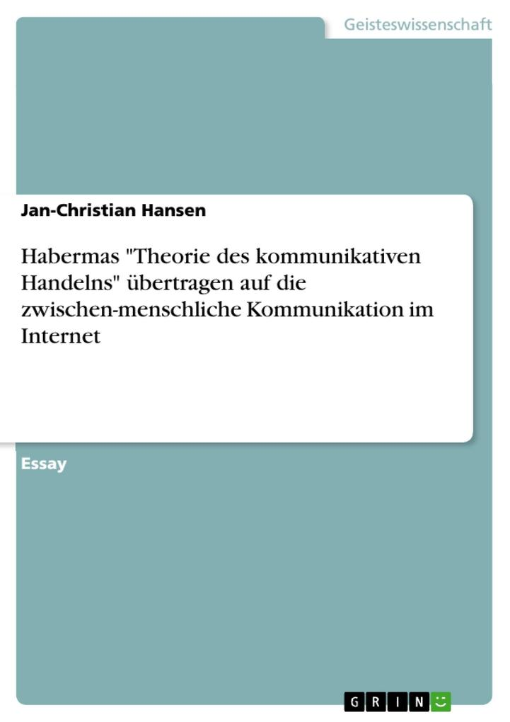 Habermas Theorie des kommunikativen Handelns übertragen auf die zwischen-menschliche Kommunikation im Internet