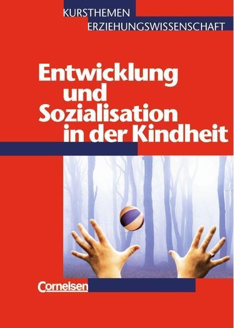 Kursthemen Erziehungswissenschaft 3. Entwicklung und Sozialisation inder Kindheit. Schülerbuch als Buch