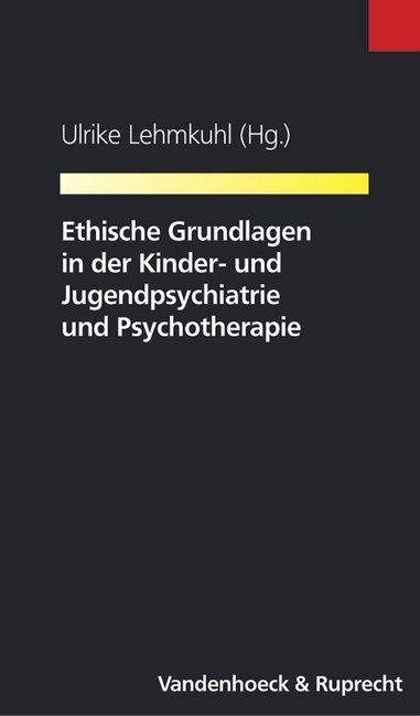 Ethische Grundlagen in der Kinder- und Jugendpsychiatrie und Psychotherapie als Buch