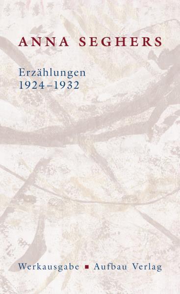 Erzählungen 1924-1932 als Buch von Anna Seghers