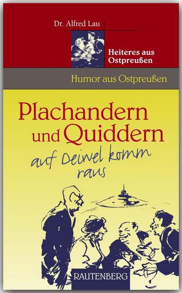 Plachandern und Quiddern auf Deiwel komm raus - Heiteres aus Ostpreußen als Buch
