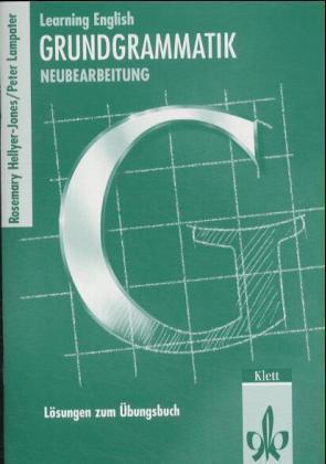 Grundgrammatik. Ausgabe für Gymnasien. Neubearbeitung. Lösungen zum Übungsbuch als Buch