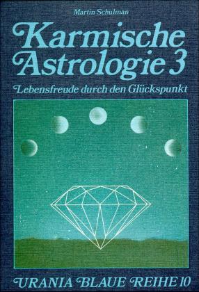 Karmische Astrologie 3. Lebensfreude durch den Glückspunkt als Buch