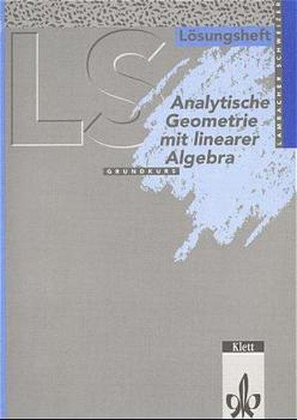 Lambacher-Schweizer. Analytische Geometrie mit linearer Algebra Grundkurs. Lösungsheft. Ausgabe A als Buch