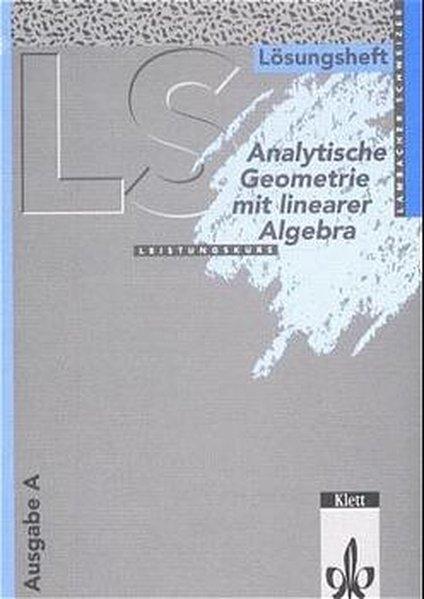 Lambacher-Schweizer. Analytische Geometrie mit linearer Algebra Leistungskurs. Lösungsheft. Ausgabe A als Buch