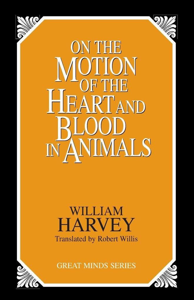 On the Motion of the Heart and Blood in Animals als Taschenbuch