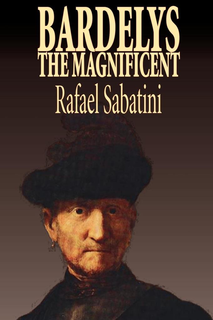 Bardelys the Magnificent by Rafael Sabatini, Historical Fiction als Taschenbuch