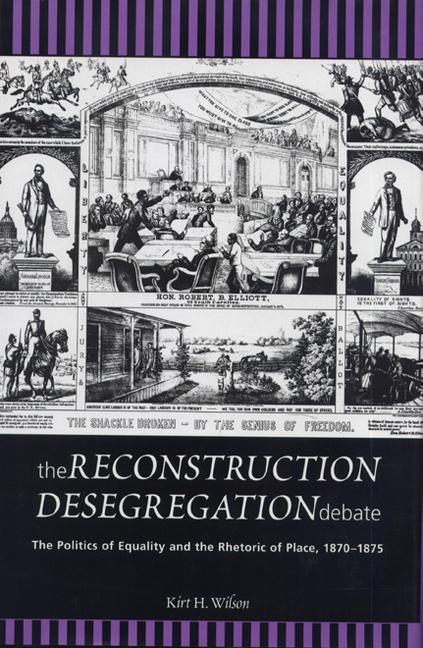 The Reconstruction Desegregation Debate: The Policies of Equality and the Rhetoric of Place, 1870-1875 als Buch