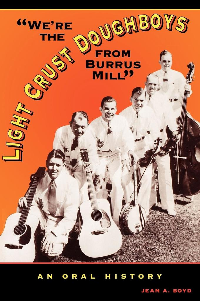 We're the Light Crust Doughboys from Burrus Mill: An Oral History als Taschenbuch