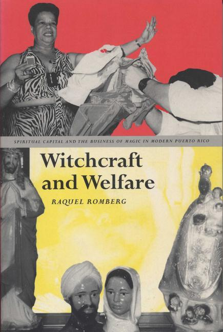 Witchcraft and Welfare: Spiritual Capital and the Business of Magic in Modern Puerto Rico als Taschenbuch