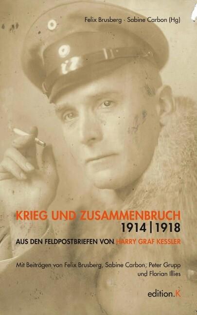 Krieg und Zusammenbruch 1914/1918 als Buch von Harry Graf Kessler, Felix Brusberg, Sabine Carbon, Peter Grupp, Florian I