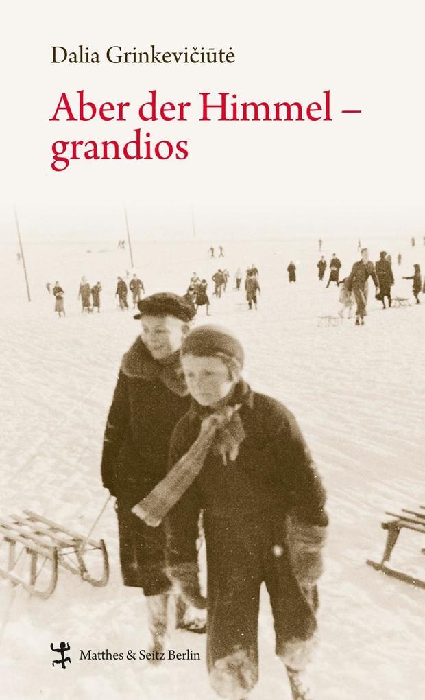 Aber der Himmel - grandios als Buch von Dalia Grinkeviciute