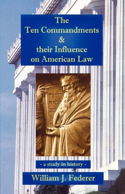 The Ten Commandments & Their Influence on American Law - A Study in History als Taschenbuch