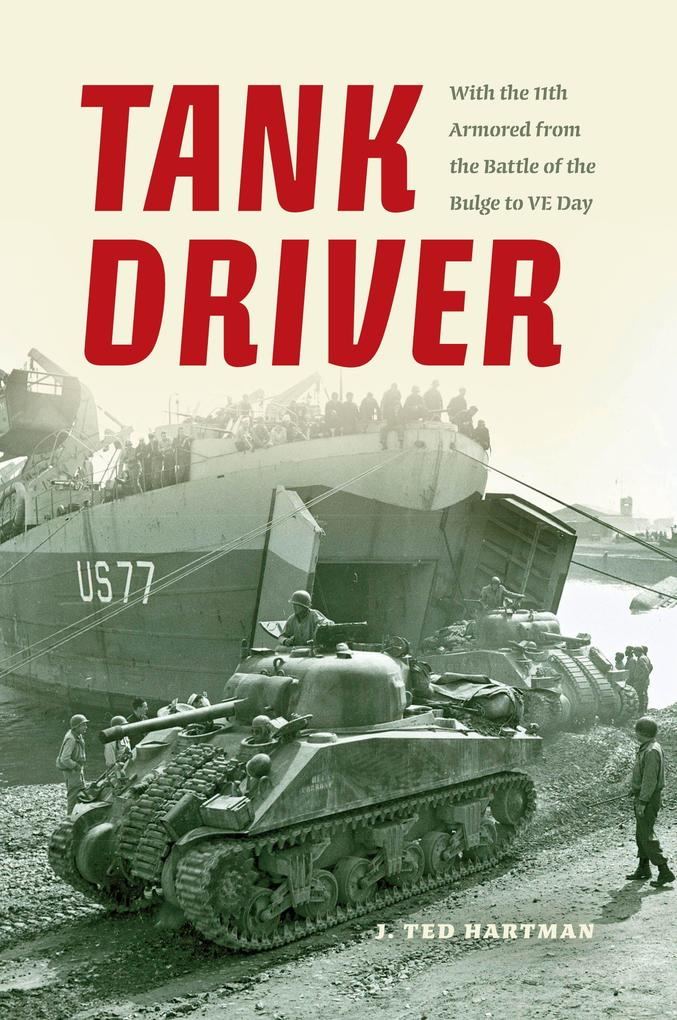 Tank Driver: With the 11th Armored from the Battle of the Bulge to Ve Day als Buch