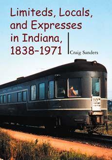 Limiteds, Locals, and Expresses in Indiana, 1838-1971 als Buch