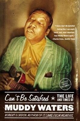 Can't Be Satisfied: The Life and Times of Muddy Waters als Taschenbuch