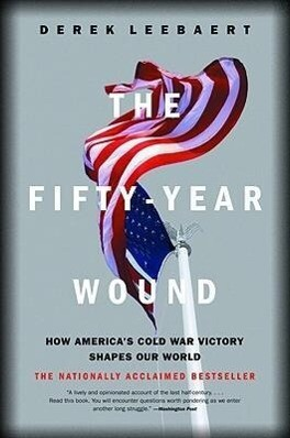 The Fifty-Year Wound: How America's Cold War Victory Shapes Our World als Taschenbuch