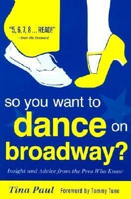 So You Want to Dance on Broadway?: Insight and Advice from the Pros Who Know als Taschenbuch