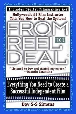 From Reel to Deal: Everything You Need to Create a Successful Independent Film als Taschenbuch