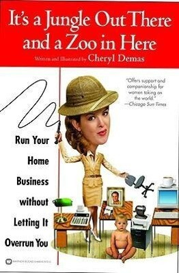 It's a Jungle Out There and a Zoo in Here: Run Your Home Business Without Letting It Overrun You als Taschenbuch