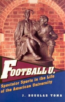 Football U.: Spectator Sports in the Life of the American University als Buch